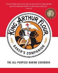 Cover The King Arthur Flour Baker's Companion: The All-Purpose Baking Cookbook