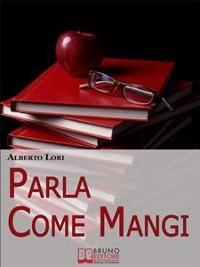 Cover Parla Come Mangi. Mappa Avanzata per non Perdersi nel Linguaggio Verbale e non Verbale. (Ebook Italiano - Anteprima Gratis)