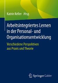 Cover Arbeitsintegriertes Lernen in der Personal- und Organisationsentwicklung
