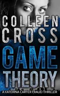 Cover Game Theory: A Katerina Carter Fraud Legal Thriller