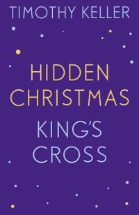 Cover Timothy Keller: King's Cross and Hidden Christmas