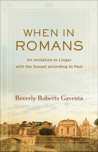 Cover When in Romans (Theological Explorations for the Church Catholic)