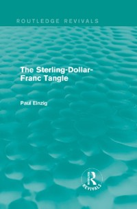 Cover Sterling-Dollar-Franc Tangle (Routledge Revivals)