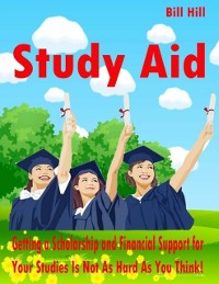 Cover Study Aid - Getting a Scholarship and Financial Support for Your Studies Is Not As Hard As You Think!