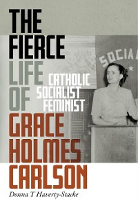 Cover The Fierce Life of Grace Holmes Carlson