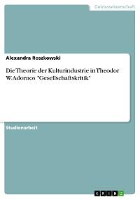 "Cover Die Theorie der Kulturindustrie in Theodor W. Adornos ""Gesellschaftskritik"""