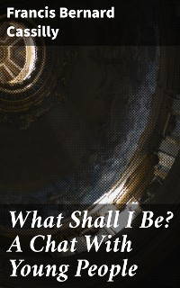 Cover What Shall I Be? A Chat With Young People