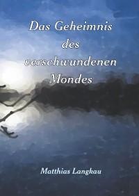 Cover Das Geheimnis des verschwundenen Mondes