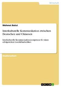 Cover Interkulturelle Kommunikation zwischen Deutschen und Chinesen