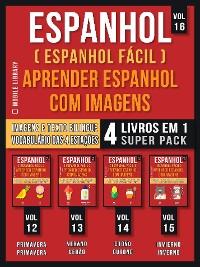 Cover Espanhol ( Espanhol Fácil ) Aprender Espanhol Com Imagens (Vol 16) Super Pack 4 livros em 1