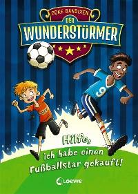 Cover Der Wunderstürmer 1 - Hilfe, ich habe einen Fußballstar gekauft!