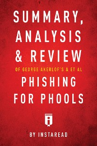 Cover Summary, Analysis and Review of George Akerlof's and et al Phishing for Phools by Instaread