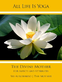 Cover All Life Is Yoga: The Divine Mother