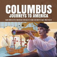 Cover Columbus Journeys to America | Exploration of the Americas | History 3rd Grade | Children's Exploration Books