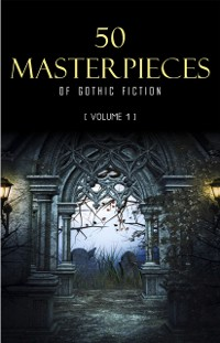 Cover 50 Masterpieces of Gothic Fiction Vol. 1: Dracula, Frankenstein, The Tell-Tale Heart, The Picture Of Dorian Gray... (Halloween Stories)