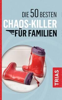 Cover Die 50 besten Chaos-Killer für Familien