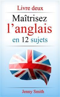 Cover Maîtrisez l'anglais en 12 sujets: Livre deux