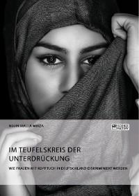 Cover Im Teufelskreis der Unterdrückung. Wie Frauen mit Kopftuch in Deutschland diskriminiert werden