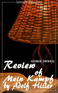 Cover Review of Mein Kampf by Adolf Hitler (George Orwell) (Literary Thoughts Edition)