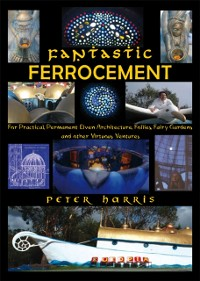 Cover Fantastic Ferrocement: For Practical, permanent Elven Architecture, Follies, Fairy Gardens and Other Virtuous Ventures