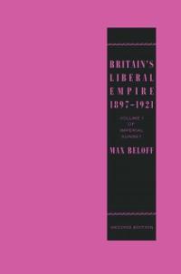 Cover Britain's Liberal Empire 1897-1921