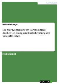 Cover Die vier Körpersäfte im Bartholomäus. Antiker Ursprung und Fortschreibung der Vier-Säfte-Lehre