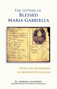 Cover The Letters of Blessed Maria Gabriella with the Notebooks of Mother Pia Gullini