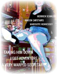 Cover Taking Him Down - Lgbt Adventure - A Very Warped Secretary