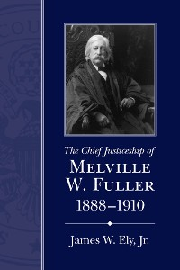 Cover The Chief Justiceship of Melville W. Fuller, 1888-1910