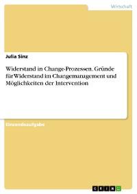 Cover Widerstand in Change-Prozessen. Gründe für Widerstand im Changemanagement und Möglichkeiten der Intervention