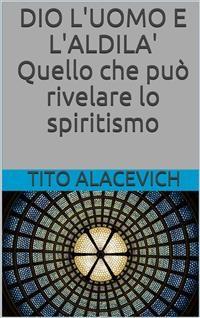 Cover Dio, l'uomo e l'aldilà - Quello che può rivelare lo spiritismo