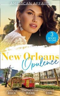 Cover American Affairs: New Orleans Opulence: His Secretary's Surprise Fiance (Bayou Billionaires) / Reunited with the Rebel Billionaire / When the Cameras Stop Rolling...