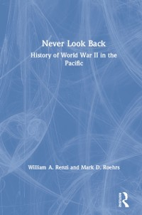 Cover Never Look Back: History of World War II in the Pacific