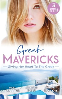 Cover Greek Mavericks: Giving Her Heart To The Greek: The Secret Beneath the Veil / The Greek's Ready-Made Wife / The Greek Doctor's Secret Son