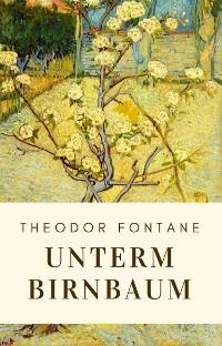 Cover Theodor Fontane: Unterm Birnbaum
