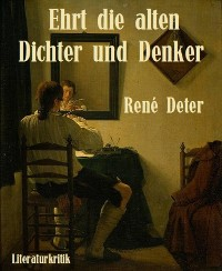 Cover Ehrt die alten Dichter und Denker