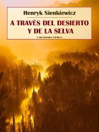 Cover A través del desierto y de la selva