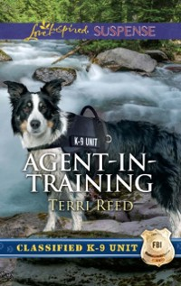 Cover Agent-In-Training (Mills & Boon Love Inspired Suspense) (Classified K-9 Unit)