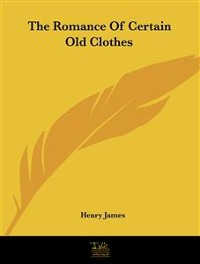 Cover The Romance of Certain Old Clothes