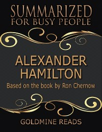 Cover Alexander Hamilton - Summarized for Busy People: Based On the Book By Ron Chernow