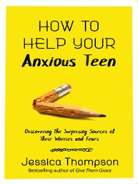 Cover How to Help Your Anxious Teen