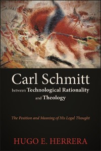 Cover Carl Schmitt between Technological Rationality and Theology