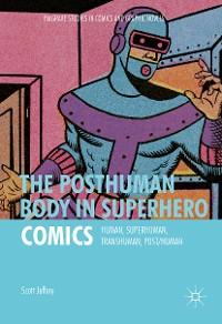Cover The Posthuman Body in Superhero Comics