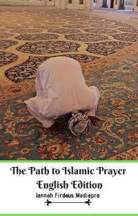Cover The Path to Islamic Prayer English Edition
