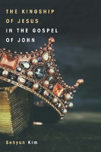 Cover The Kingship of Jesus in the Gospel of John