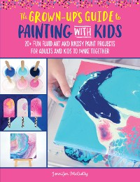 Cover The Grown-Up's Guide to Painting with Kids
