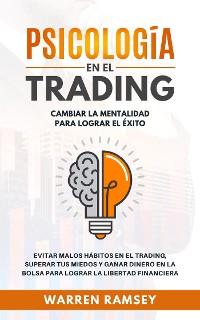 Cover Psicologia en el Trading - Cambiar La Mentalidad Para Lograr El Exito