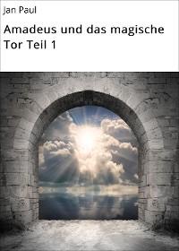 Cover Amadeus und das magische Tor Teil 1