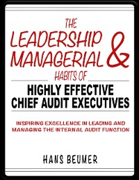 Cover The Leadership & Managerial Habits of Highly Effective Chief Audit Executives - Inspiring Excellence in Leading and Managing the Internal Audit Function