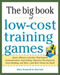 Cover Big Book of Low-Cost Training Games: Quick, Effective Activities that Explore Communication, Goal Setting, Character Development, Teambuilding, and